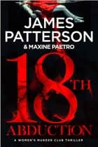 18th Abduction - (Women's Murder Club 18) ebook by James Patterson