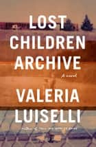 Lost Children Archive - A novel 電子書 by Valeria Luiselli