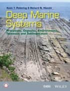 Deep Marine Systems - Processes, Deposits, Environments, Tectonics and Sedimentation ebook by Kevin T. Pickering, Richard N. Hiscott