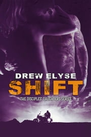 Shift - The Disciples' Daughters Series, #2 ebook by Drew Elyse