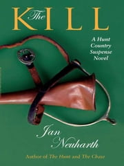 The Kill - A Hunt Country Suspense Novel ebook by Jan Neuharth