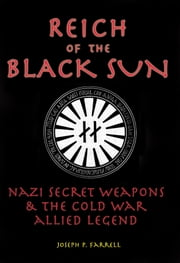 Reich of the Black Sun - Nazi Secret Weapons and the Cold War Allied Legend ebook by Joseph P. Farrell