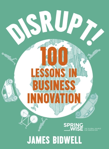 Disrupt! - 100 Lessons in Business Innovation ebook by James Bidwell