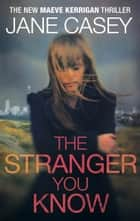 The Stranger You Know - (Maeve Kerrigan 4) ebook by Jane Casey