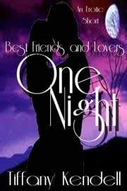 One Night - Best Friends and Lovers - One Night, #4 ebook by Tiffany Kendell