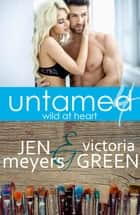Untamed 4: Wild At Heart ebook by Jen Meyers, Victoria Green