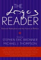 The Logos Reader - Rational Radicalism and the Future of Politics ebook by Stephen Eric Bronner, Michael J. Thompson