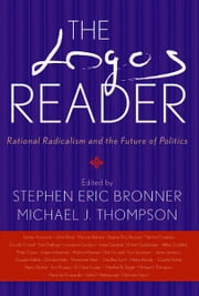 The Logos Reader - Rational Radicalism and the Future of Politics ebook by Stephen Eric Bronner,Michael J. Thompson