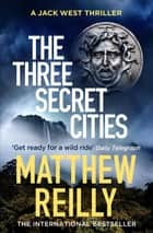 The Three Secret Cities eBook by Matthew Reilly