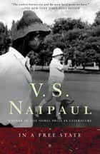 In a Free State - A Novel ebook by V. S. Naipaul