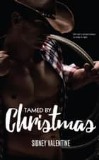 Tamed by Christmas ebook by Sidney Valentine