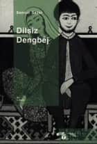 Dilsiz Dengbej ebook by Sennur Sezer