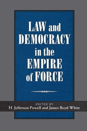 Law and Democracy in the Empire of Force ebook by James Boyd White, H. Jefferson Powell