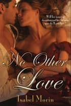 No Other Love ebook by Isabel Morin