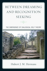 Between Dreaming and Recognition Seeking - The Emergence of Dialogical Self Theory ebook by Hubert J. M. Hermans