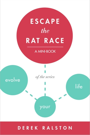 Escape the Rat Race: Change Your Mind or Take the Emergency Exit ebook by Derek Ralston