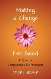 Making a Change for Good - A Guide to Compassionate Self-Discipline ebook by Cheri Huber
