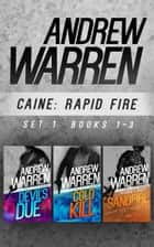 Caine: Rapid Fire Set 1 - Books 1-3 ebook by Andrew Warren