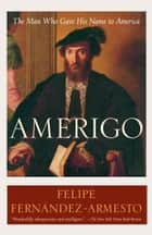 Amerigo - The Man Who Gave His Name to America ebook by Felipe Fernández-Armesto