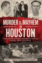 Murder & Mayhem in Houston ebook by Mike Vance,John Nova Lomax