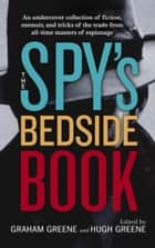 The Spy's Bedside Book ebook by Graham Greene, Hugh Greene, Stella Rimington,...