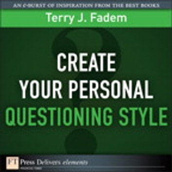 Create Your Personal Questioning Style ebook by Terry J. Fadem