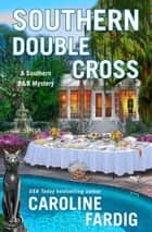 Southern Double Cross - A Southern B&B Mystery ebook by Caroline Fardig