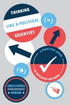 Thinking Like a Political Scientist - A Practical Guide to Research Methods ebook by Christopher Howard