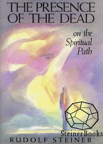 The Presence of the Dead on the Spiritual Path ebook by Rudolf Steiner