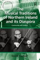 The Musical Traditions of Northern Ireland and its Diaspora - Community and Conflict eBook by David Cooper