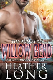 Dawn of Three Rivers - Wolves of Willow Bend Books 4-6 ebook by Heather Long
