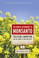 The World According to Monsanto ebook by Marie-Monique Robin
