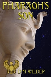 Pharaoh's Son - Book 3 of The Memphis Cycle ebook by D M Wilder