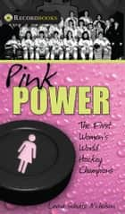 Pink Power - The First Women's Hockey World Champions ebook by Lorna Schultz Nicholson