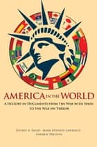 America in the World - A History in Documents from the War with Spain to the War on Terror eBook by Andrew Preston, Jeffrey A. Engel, Mark Atwood Lawrence