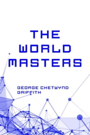 The World Masters ebook by George Chetwynd Griffith