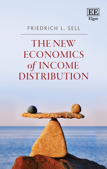 The New Economics of Income Distribution - Introducing Equilibrium Concepts into a Contested Field ebook by Friedrich L. Sell