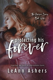 Protecting His Forever - Forever Series ebook by LeAnn Ashers