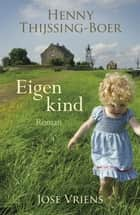 Eigen kind ebook by Henny Thijssing-Boer, José Vriens