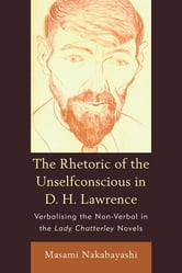 Rhetoric Of The Unselfconscious In D H L ebook by Nakabayashi, Masami