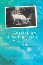 Islanders in the Empire ebook by JoAnna Poblete