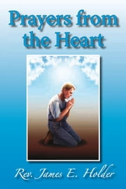 Prayers from the Heart ebook by Rev. James E. Holder