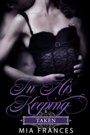 IN HIS KEEPING - TAKEN ebook by Mia Frances