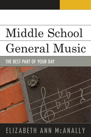 Middle School General Music - The Best Part of Your Day ebook by Elizabeth Ann McAnally