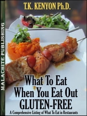 What To Eat When You Eat Out Gluten Free ebook by TK Kenyon