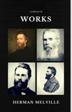 Herman Melville: The Complete works (Quattro Classics) (The Greatest Writers of All Time) ebook by Herman Melville