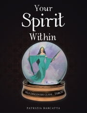 Your Spirit Within - Self Discovery Guide - Tarot ebook by Patrizia Barcatta