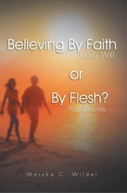 Believing By Faith or By Flesh? ebook by Marsha C. Wilder