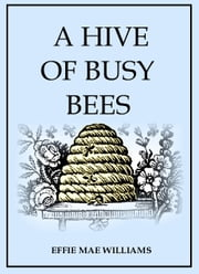 A Hive of Busy Bees ebook by Effie M. Williams,EirenikosPress (Illustrator)