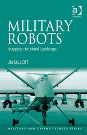 Military Robots - Mapping the Moral Landscape ebook by Jai Galliott